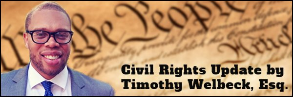 Civil Rights Update by Timothy Welbeck, Esq.