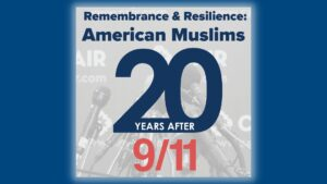 Remembrance & Resilience: American Muslims 20 Years After 9/11